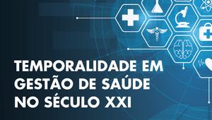 """Conferência """"Temporalidade em Gestão de Saúde no Século XXI"""""""