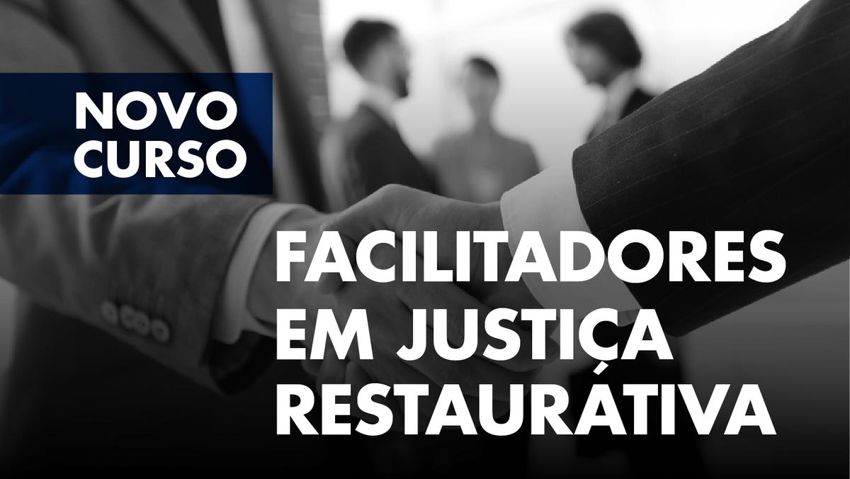 Curso de Formação Especializada de Facilitadores em Justiça Restaurativa - Candidaturas abertas