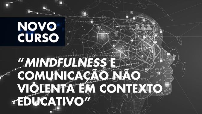 """Curso de Formação Especializada """"Mindfulness e Comunicação Não Violenta em Contexto Educativo"""" - Candidaturas abertas"""