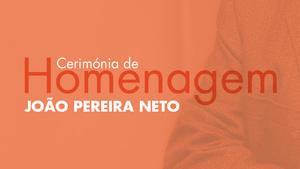 Cerimónia de Homenagem ao Professor João Pereira Neto