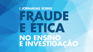 I Jornadas sobre Fraude e Ética no Ensino e Investigação