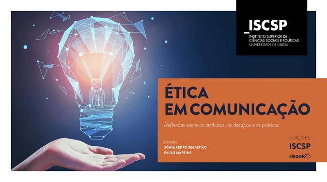 """ISCSP-ULisboa lança e-book """"Ética em Comunicação - Reflexões sobre os atributos, os desafios e as práticas"""""""