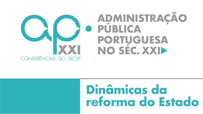 Ciclo de Conferências Administração Pública Portuguesa no Século XXI: Dinâmicas da Reforma do Estado