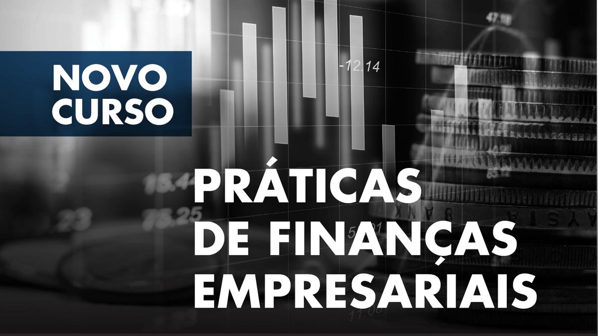"""Curso de Formação Especializada """"Práticas de Finanças Empresariais"""" - Candidaturas abertas"""