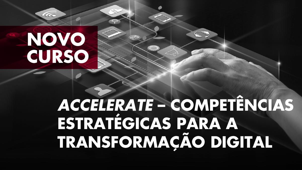 """Curso de Formação Especializada """"Accelerate - Competências Estratégicas para a Transformação Digital"""" - Candidaturas abertas"""