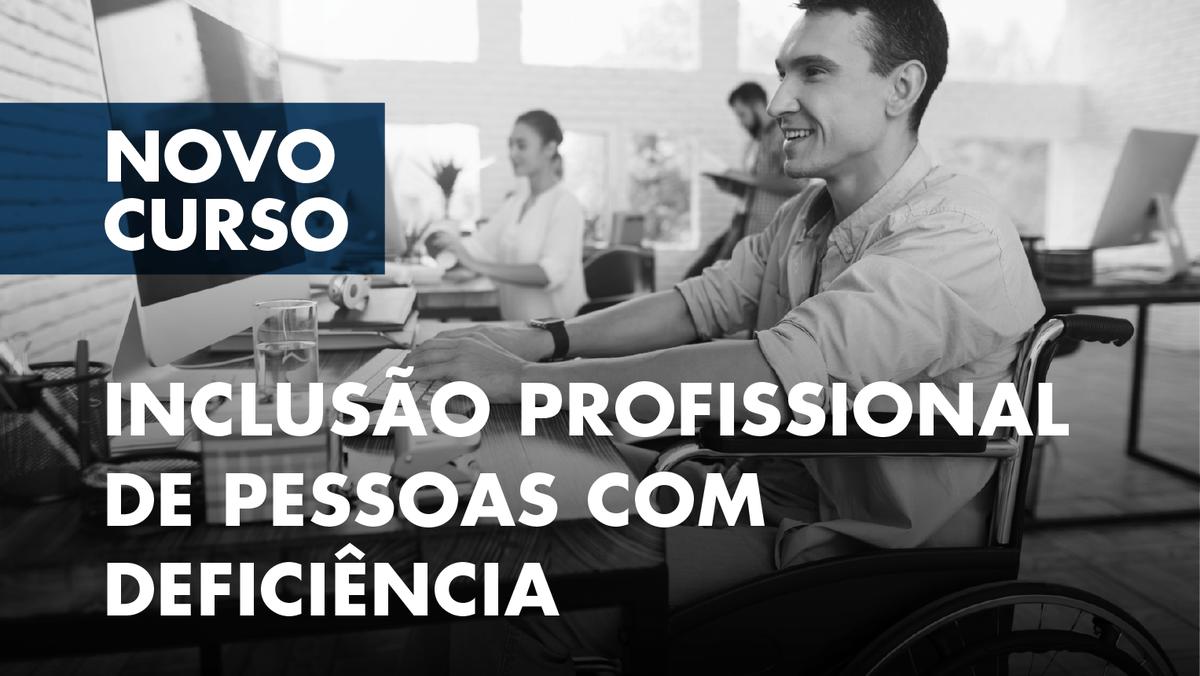 """Curso de Formação Especializada """"Inclusão Profissional de Pessoas com Deficiência"""" - Candidaturas abertas"""