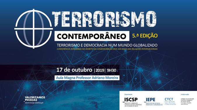 A 5.ª edição da conferência sobre Terrorismo Contemporâneo realiza-se a 17 de outubro de 2019, na Aula Magna Professor Adriano Moreira do ISCSP-ULisboa.