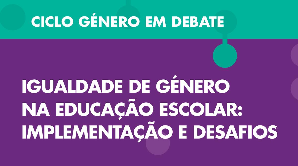 """""""Igualdade de Género na Educação Escolar"""" é o tema da nova sessão do Ciclo Género em Debate"""