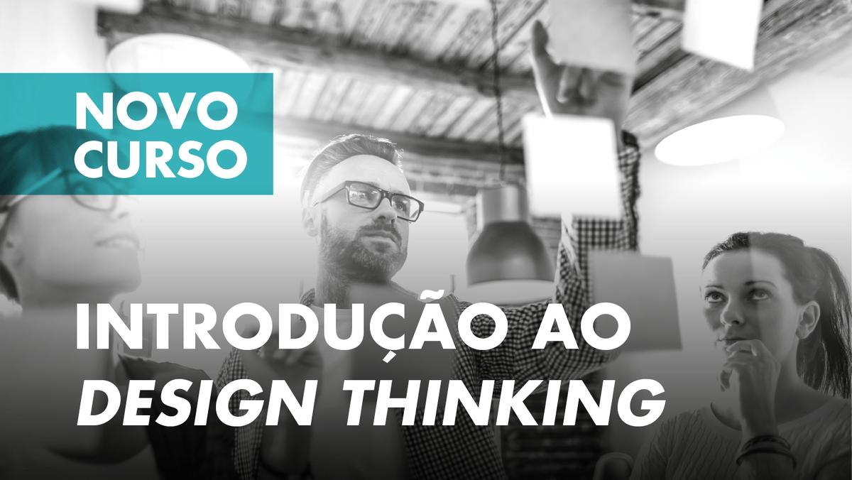 """Curso de Formação Especializada """"Introdução ao Design Thinking"""" - Candidaturas abertas"""