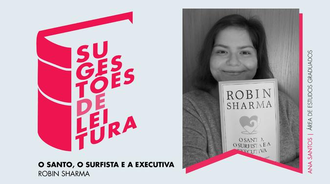 """Ana Santos, Área de Estudos Graduados: """"O Santo, o Surfista e a Executiva"""" de Robin Sharma"""