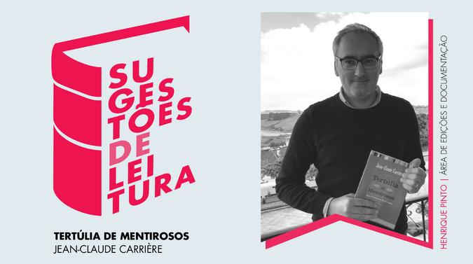 """Henrique Pinto, Área de Edições e Documentação: """"Tertúlia de Mentirosos"""" de Jean-Claude Carrière"""