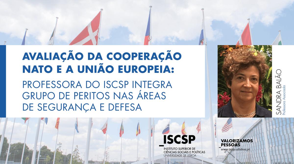 Avaliação da cooperação NATO e a União Europeia:  Professora do ISCSP integra grupo de peritos nas áreas de Segurança e Defesa