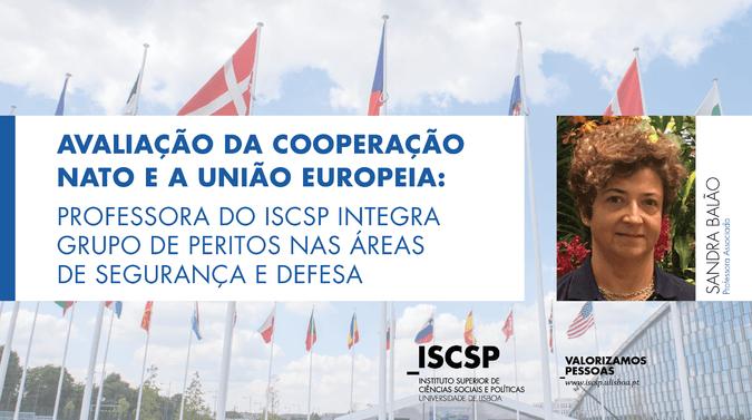 Sandra Balão, professora do ISCSP, integra o sistema de consultas a peritos nacionais no âmbito da avaliação das áreas de Segurança e Defesa da NATO e União Europeia.