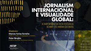 """""""Jornalismo Internacional e Visualidade Global: a Importância dos Estudos sobre os Media"""